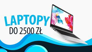 Laptopy do 2500 zł - Niedrogie notebooki do biura i prostych gier  TOP 5 