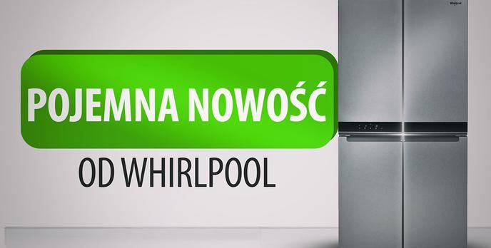 Whirlpool prezentuje nową lodówkę - Wyjątkowo pojemną