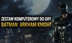 Gotham: Zestaw komputerowy do gry Batman: Arkham Knight