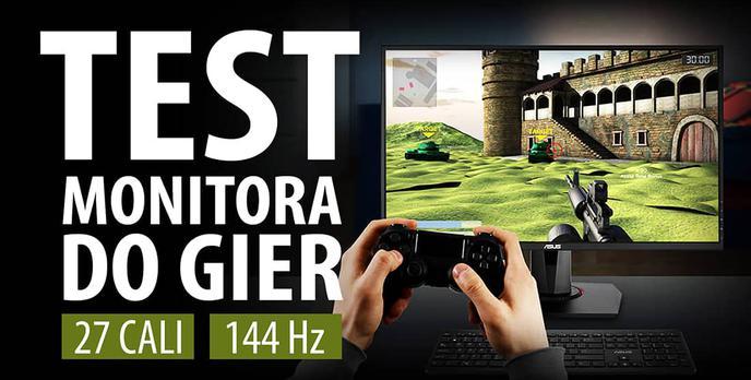 Test gamingowego monitora Asus VG278Q - 27 cali i 144 Hz
