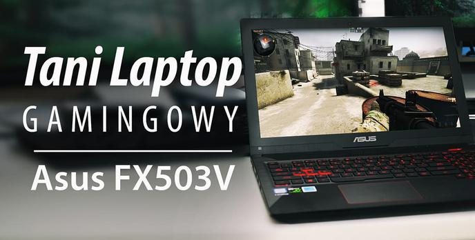 Test ASUS FX503VD - Tani laptop do gier z GTX 1050