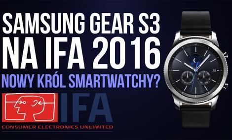 Samsung GEAR S3 na IFA 2016 - Nowy Król Smartwatchy?