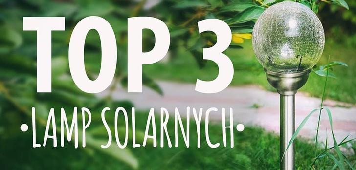 TOP 3 Lamp solarnych - Czołowe lampy ogrodowe LED