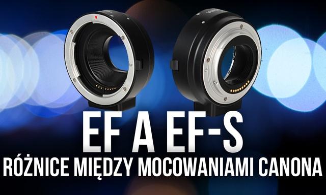 EF a EF-S - Różnice Między Mocowaniami Canona