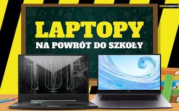 Laptop dla ucznia lub studenta - 4 wyjątkowe modele!