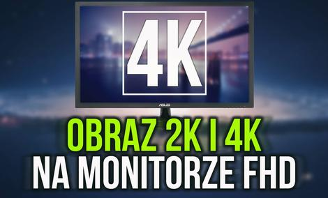 Jak Osiągnąć Jakość Obrazu 2K i 4K na Monitorze FHD? - Poradnik