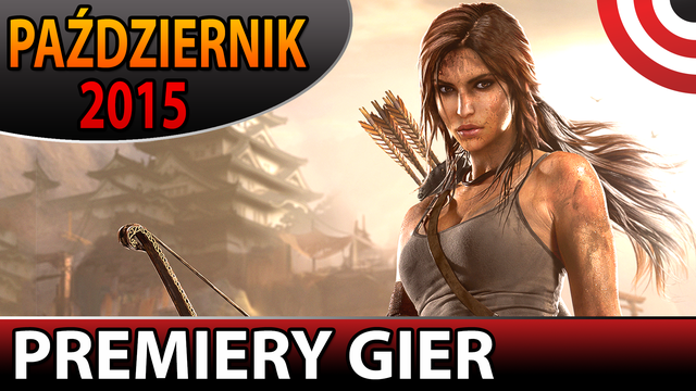 Najlepsze Premiery Gier Października 2015  - Rise of the Tomb Raider, Uncharted, Assassin's Creed