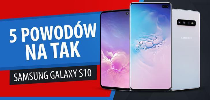 5 powodów, dla których warto wybrać Samsung Galaxy S10