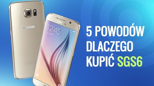 Samsung Galaxy S6 - 5 Powodów, Dla Których Warto Kupić Ten Smartfon