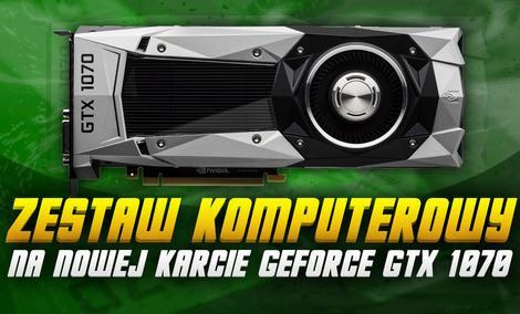 Zestaw Komputerowy Na Nowej Karcie Graficznej GeForce GTX 1070!