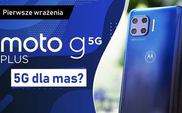 Motorola Moto G 5G Plus - pierwsze wrażenia
