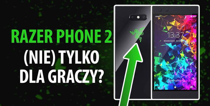 Recenzja Razer Phone 2 - nie dla każdego gracza