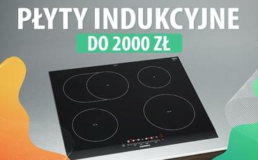 Jaka płyta indukcyjna do 2000 zł? |TOP 7|