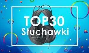 Ranking Specjalny Słuchawek - TOP 30 Hitów Dla Fanów Dobrego Brzmienia!