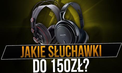 Wybieramy Słuchawki do 150 zł