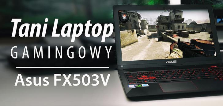 Test ASUS FX503VD - Tani laptop do gier z GTX 1050