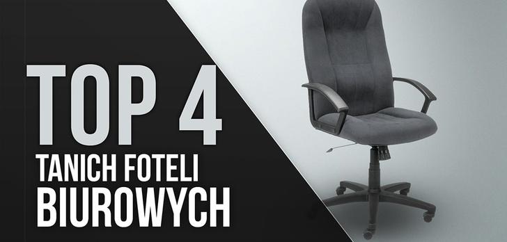 TOP 4 Tanich Foteli Biurowych
