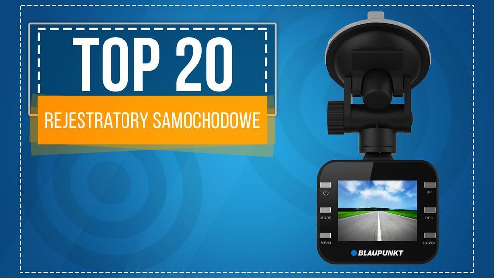 TOP 20 Kamer Samochodowych - Polecane Rejestratory