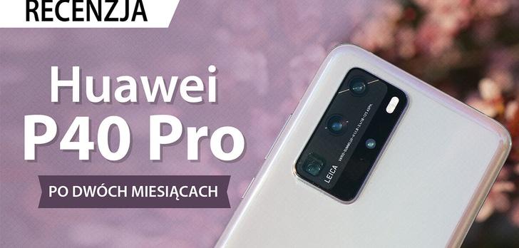 Recenzja Huawei P40 Pro - Wygrywa z siłą przyzwyczajeń?
