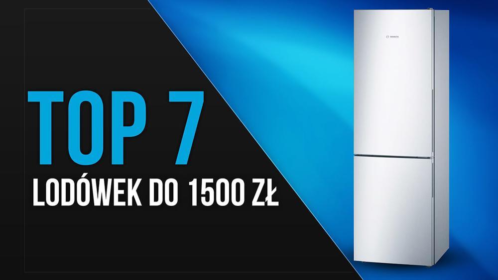 TOP 7 Lodówek do 1500 zł - Ranking chłodziarek w dobrej cenie