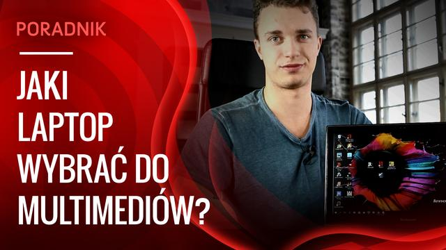 Poradnik, Jakie Cechy Powinien Mieć Dobry Laptop do Multimediów