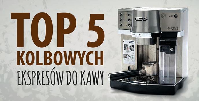 TOP 5 Ekspresów kolbowych do kawy