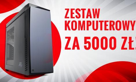 Zestaw Komputerowy Za 5000 zł!