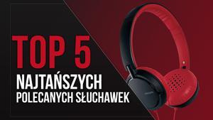 TOP 5 Najtańszych Polecanych Słuchawek Nausznych
