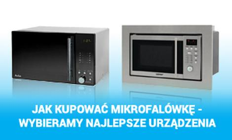 Jak Kupować Mikrofalówkę - Wybieramy Najlepsze Urządzenia