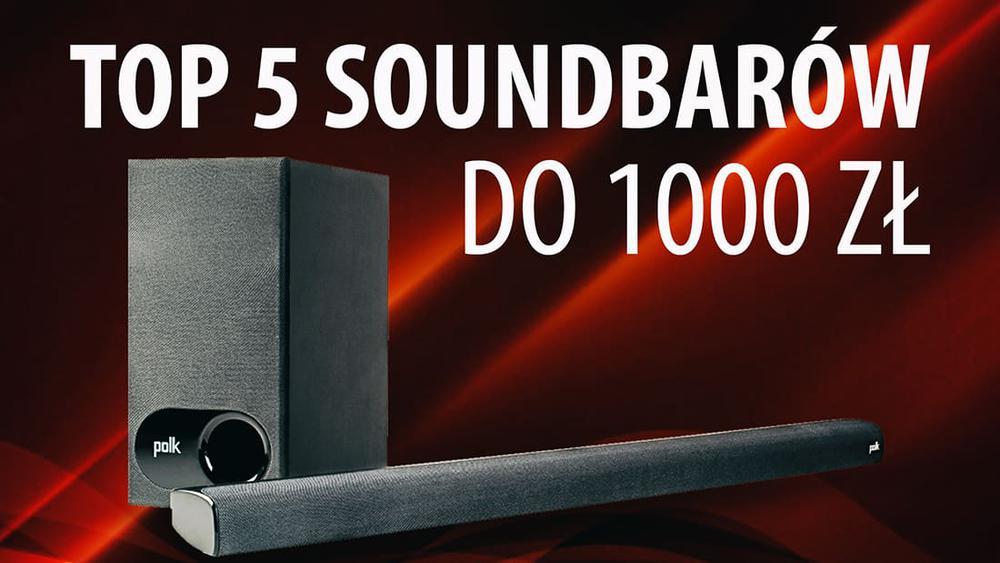 TOP 5 Soundbarów do 1000 zł