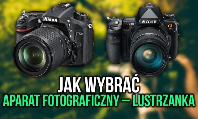Wybieramy Idealną Lustrzankę – Na co Zwrócić Uwagę Kupując Aparat Fotograficzny?