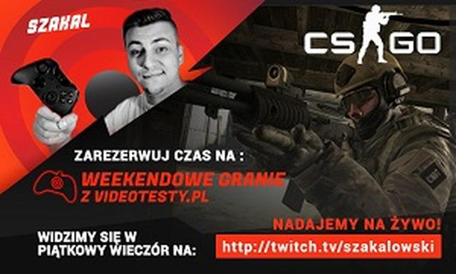 Weekendowe Granie Videotesty.pl z Szakalem CS:GO