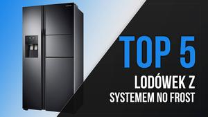 TOP 5 Lodówek z Systemem No Frost