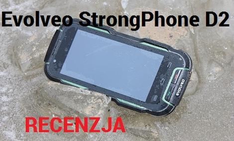Evolveo StrongPhone D2 - Praktycznie niezniszczalny!