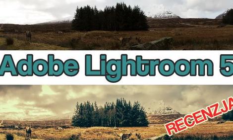 Adobe Lightroom 5 – nadaj zdjęciom nowe oblicze!