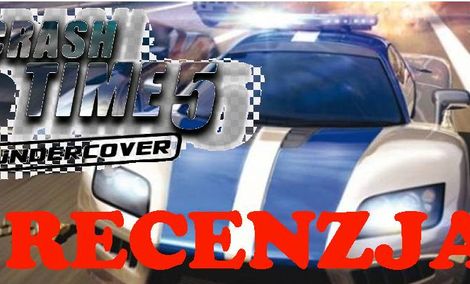 Crash Time 5: Undercover [RECENZJA]