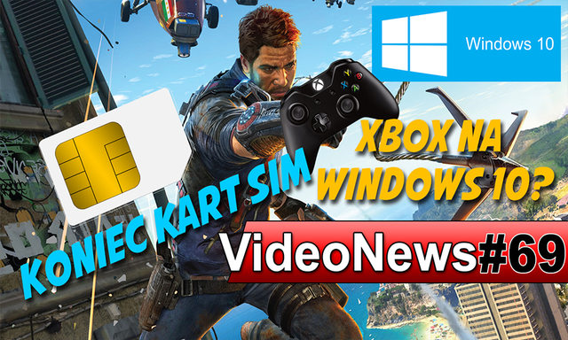 VideoNews #69 - Just Cause 3, smartfon Bonda, Xbox One na Windows 10 i koniec kart SIM