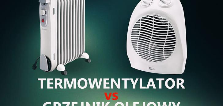 Termowentylator vs Grzejnik Olejowy - Co Lepiej Kupić? Co Bardziej Się Nam Przyda?
