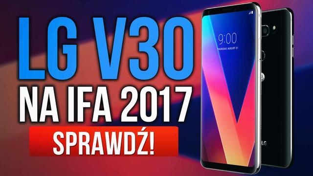 Premiera LG V30 - Niesamowity Smartfon z Targów IFA 2017