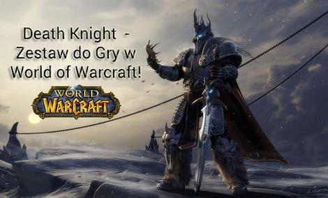 Death Knight: Zestaw do Gry World of Warcraft!