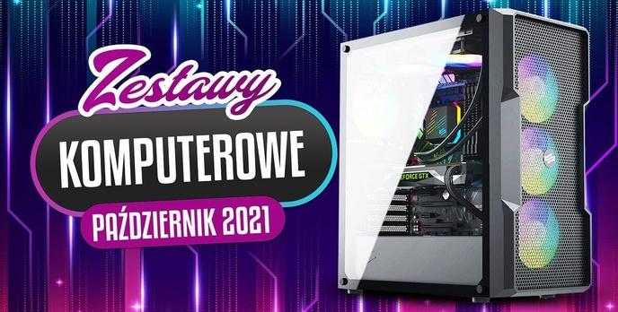 Jaki Komputer Wybrać? Propozycje Zestawów PC na Październik 2021
