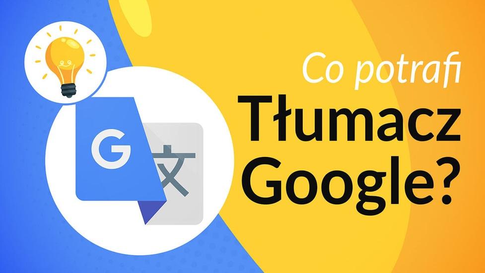 Tłumacz Google - 9 NIESAMOWITYCH funkcji, które Cię zaskoczą