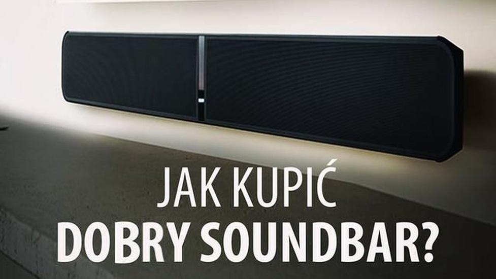 Jak kupić dobry soundbar? Kino domowe w wersji kompaktowej