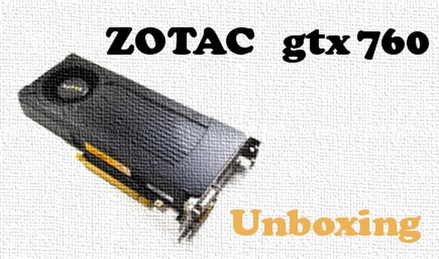 GTX 760 od Zotac - rozpakowanie i rzut okiem [UNBOXING]