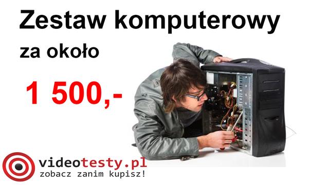 Propozycja Zestawu PC za 1500 zł [PORADA]