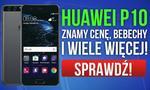 Huawei P10 - Znamy Cenę, Bebechy i Wiele więcej!