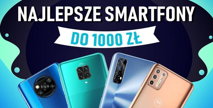 Jaki smartfon do 1000 zł? [STYCZEŃ 2021]