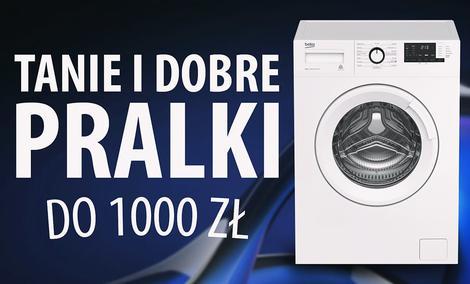 TOP 7 Tanich pralek do 1000 zł - Solidne pralki w dobrej cenie
