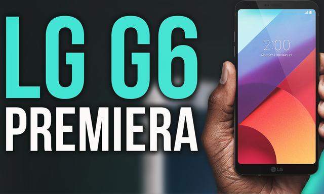 Przedpremierowy pokaz LG G6 - Co Ma Nam do Zaoferowania LG?