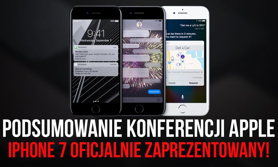 Podsumowanie Konferencji Apple - iPhone 7 Oficjalnie Zaprezentowany!